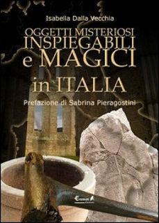 Libri - Oggetti misteriosi magici in Italia - Isabella Dalla Vecchia